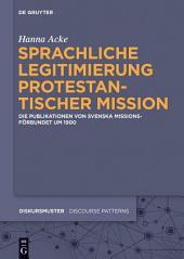 Sprachliche Legitimierung protestantischer Mission: Die Publikationen von Svenska Missionsförbundet um 1900