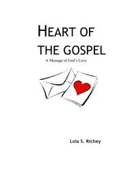 Heart Of The Gospel A Message Of God S Love Book PDF