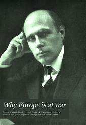 Why Europe is at War: The Question Considered from the Points of View of France, England, Germany, Japan, and the United States