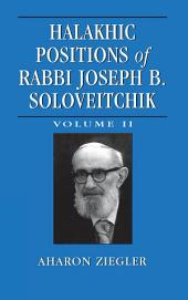 Halakhic Positions of Rabbi Joseph B. Soloveitchik: Volume 2