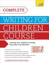 Complete Writing For Children Course: Develop your children's writing from idea to publication