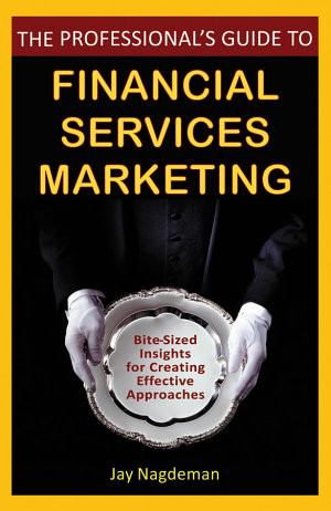 The Professional s Guide to Financial Services Marketing