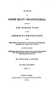 Life of Joseph Brant-Thayendanegea: Including the Border Wars of the American Revolution and Sketches of the Indian Campaigns of Generals Harmar, St. Clair, and Wayne. And Other Matters Connected with the Indian Relations of the United States and Great Britain, from the Peace of 1783 to the Indian Peace of 1795, Volume 1
