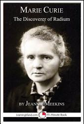 Marie Curie: The Discoverer of Radium: A 15-Minute Biography