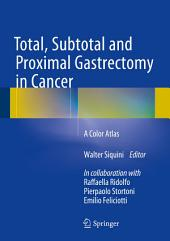 Total, Subtotal and Proximal Gastrectomy in Cancer: A Color Atlas