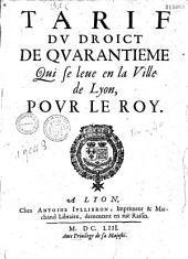 Tarif du droit de quarantième qui se lève en la ville de Lyon, pour le Roy