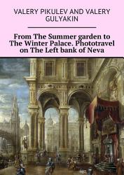 From The Summer Garden To The Winter Palace Phototravel On The Left Bank Of Neva Book PDF