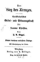 Der Sieg des Kreuzes: Christkatholisches Gebet und Erbauungsbuch für fromme Christen. Mit 1 Stahlstich