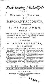 Book-keeping Methodised; Or A Methodical Treatise of Merchant-accompts, According to the Italian Form ...
