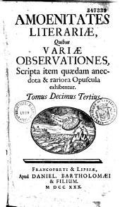 Amoenitates litterariae, quibus variae observationes, scripta item quaedam, anecdota et rariora opuscula exhibentur