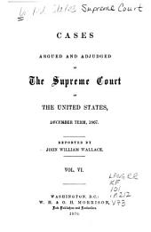 Cases Argued and Adjudged in the Supreme Court of the United States: Volume 6