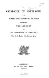 A Catalogue of Adversaria and Printed Books Containing Ms. Notes Preserved in the Library of the University of Cambridge