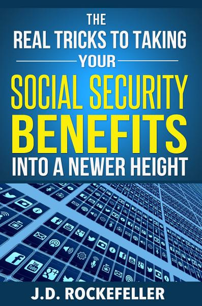 Download The Real Tricks to Taking Your Social Security Benefits Into a Newer Height Book
