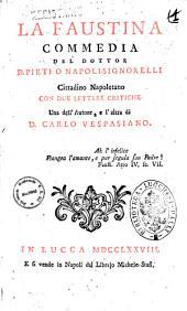 La Faustina commedia del dottor D. Pietro Napoli-Signorelli cittadino napoletano con due lettere critiche una dell'autore, e l'altra di D. Carlo Vespasiano
