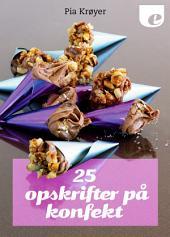 25 opskrifter på konfekt: Udgave 2