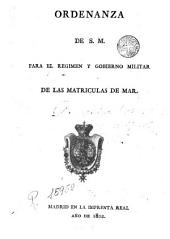 Ordenanza de S. M. para el regimen y gobierno militar de las matrículas de mar