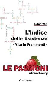 L'Indice delle Esistenze - Vite in frammenti - Le Passioni (Strawberry)