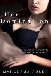 Her Domination: (BDSM Femdom Erotic Story)
