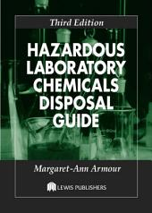 Hazardous Laboratory Chemicals Disposal Guide, Third Edition: Edition 3