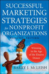 Successful Marketing Strategies for Nonprofit Organizations: Winning in the Age of the Elusive Donor, Edition 2