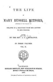 The Life of Mary Russell Mitford ...: Related in a Selection from Her Letters to Her Friends, Volume 2