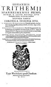 Chronica Insignia Duo: I. Coenobii Hirsavgiensis, Dioecesis Spirensis ... II. Coenobii Spanheimensis, Dioecesis Moguntinensis .... 2