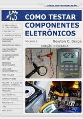 Como Testar Componentes Eletrônicos: Volume 1, Edição 2