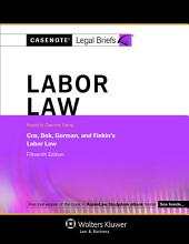 Casenote Legal Briefs for Labor Law, Keyed to Cox, Gorman, and Finkin: Edition 15