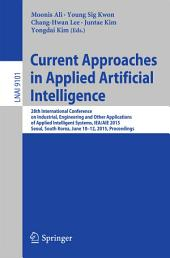 Current Approaches in Applied Artificial Intelligence: 28th International Conference on Industrial, Engineering and Other Applications of Applied Intelligent Systems, IEA/AIE 2015, Seoul, South Korea, June 10-12, 2015, Proceedings