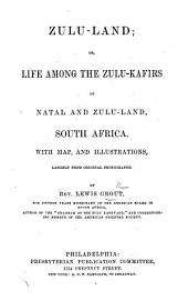 Zulu-land: Or, Life Among the Zulu-Kafirs of Natal and Zulu-land, South Africa. With Map, and Illustrations, Largely from Original Photographs