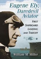 Eugene Ely  Daredevil Aviator PDF