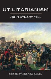 Utilitarianism - ed. Andrew Bailey