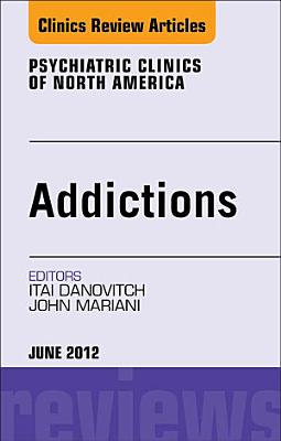 Addiction, An Issue of Psychiatric Clinics - E-Book