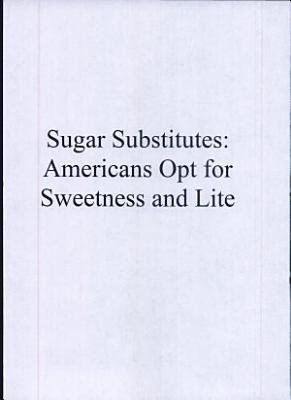 Sugar Substitutes  Americans Opt for Sweetness and Lite
