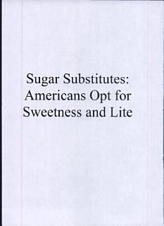 Sugar Substitutes  Americans Opt for Sweetness and Lite Book