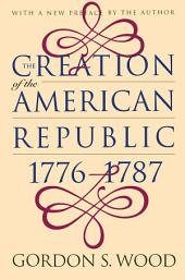 The Creation of the American Republic, 1776-1787