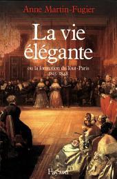 La Vie élégante: Ou la formation du Tout-Paris (1815-1848)