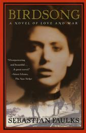 Birdsong: A Novel of Love and War