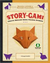 Story-gami Kit: Create Origami Using Folding Stories: Origami Book with 18 Fun Projects and Downloadable Video Instructions