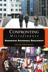 Confronting Microfinance: Undermining Sustainable Development