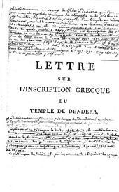 Lettre sur l'inscription grecque du temple de Dendera, adressée à Monsieur Fourier, préfet du département de l'Isère,...