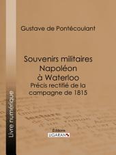Souvenirs militaires. Napoléon à Waterloo: Précis rectifié de la campagne de 1815
