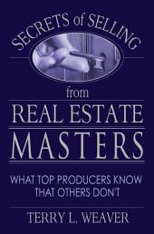 Secrets of Selling from Real Estate Masters: What Top Producers Know That Others Don't!