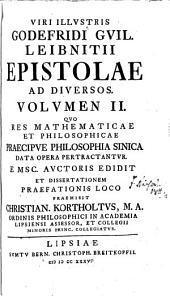 Viri illustris Godefridi Guil. Leinitii epistolæ ad diversos, primum divulgavit C. Korftholtus