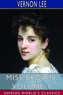 Miss Brown  Volume 1  Esprios Classics  PDF