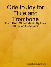 Ode to Joy for Flute and Trombone - Pure Duet Sheet Music By Lars Christian Lundholm