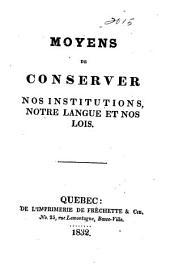 Moyens de conserver nos institutions, notre Langue et nos lois