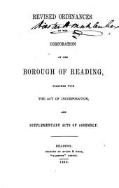 Revised Ordinances of the Corporation of the Borough of Reading, Together with the Act of Incorporation, and Supplementary Acts of Assembly