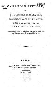 Cassandre aveugle, ou le concert d'Arlequin: comédie parade en un acte, mêlée de vaudevilles