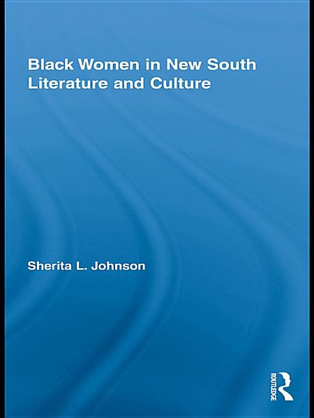 Download Black Women in New South Literature and Culture Book